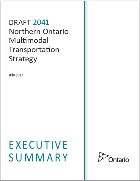 Cover of Draft 2041 Northern Ontario Multimodal Transportation Strategy Executive Summary, July 2017.  Cover includes Ontario Government Logo.